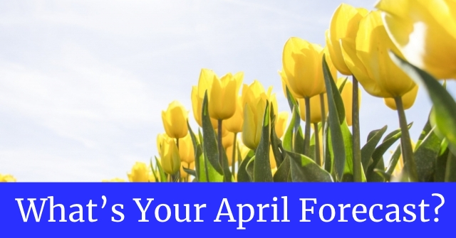 What's Your April Forecast?
