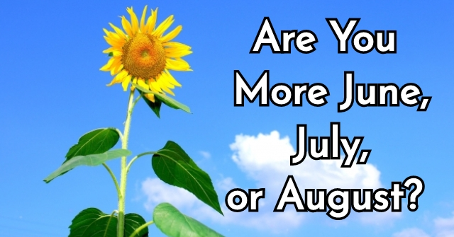 Are You More June, July, or August?