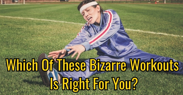 Which Of These Bizarre Workouts Is Right For You?