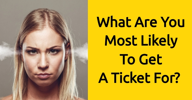 What Are You Most Likely To Get A Ticket For?