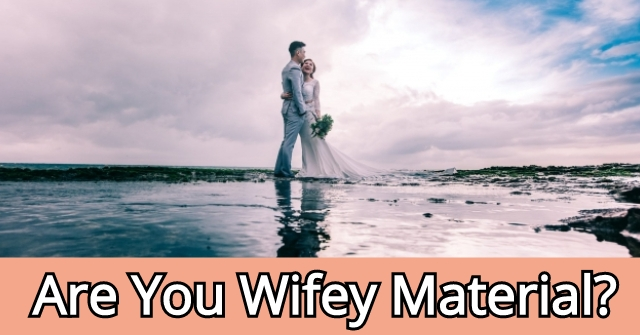 Are You Wifey Material?