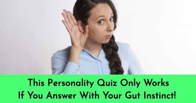 This Personality Quiz Only Works If You Answer With Your Gut Instinct!