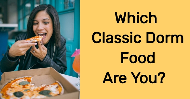 Which Classic Dorm Food Are You?