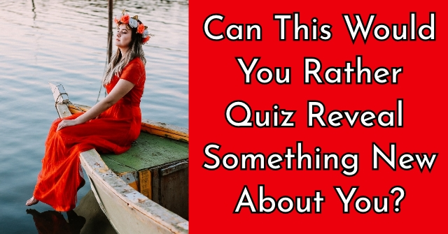 Can This Would You Rather Quiz Reveal Something New About You?