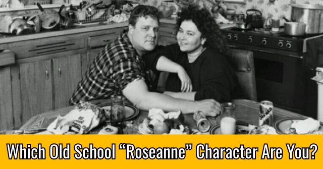 "Which Old School ""Roseanne"" Character Are You?"