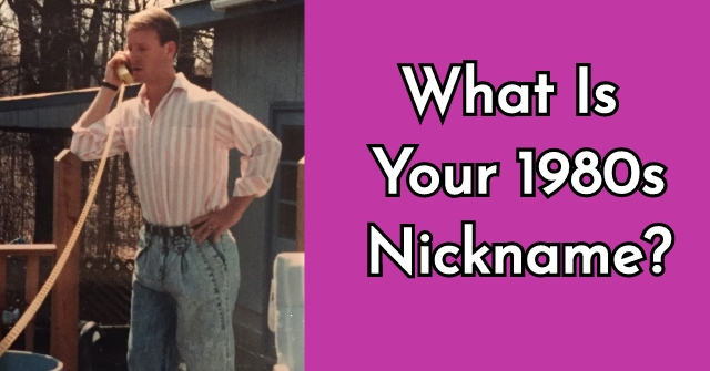 What Is Your 1980s Nickname?