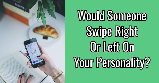 Would Someone Swipe Right Or Left On Your Personality?
