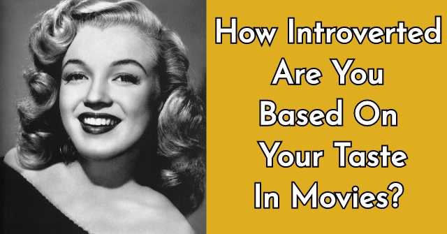 How Introverted Are You Based On Your Taste In Movies?