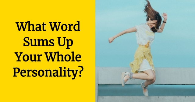 What Word Sums Up Your Whole Personality ?