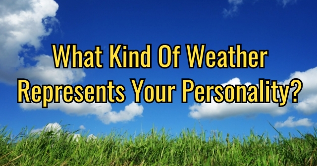What Kind Of Weather Represents Your Personality?