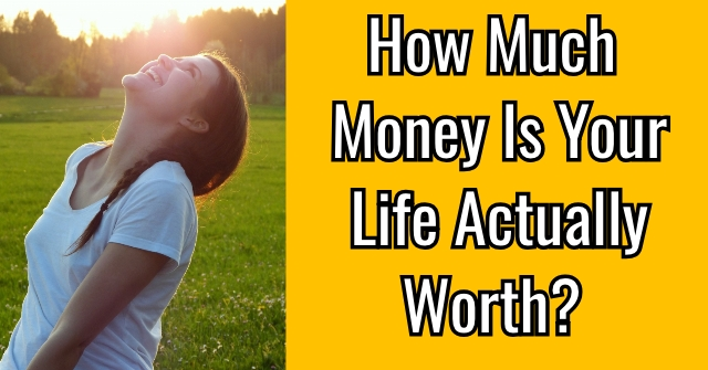 How Much Money Is Your Life Actually Worth?