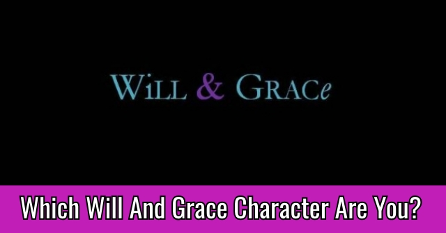 Which Will And Grace Character Are You?