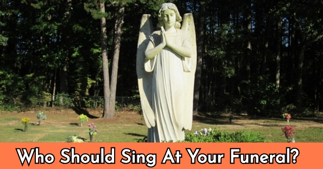 Who Should Sing At Your Funeral?