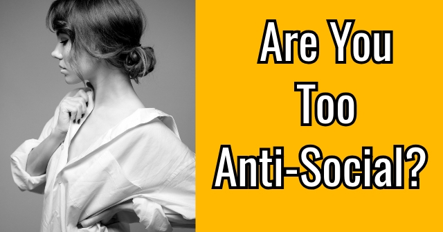 Are You Too Anti-Social?