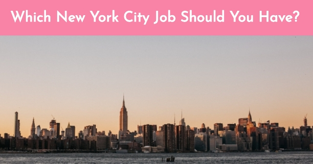 Which New York City Job Should You Have?