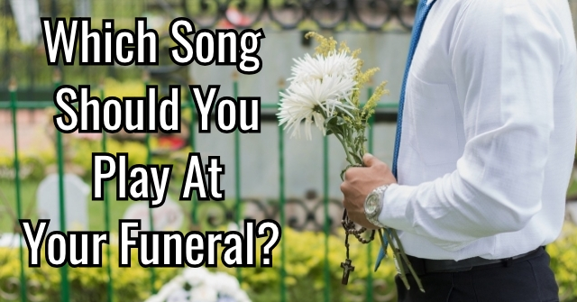 Which Song Should You Play At Your Funeral?