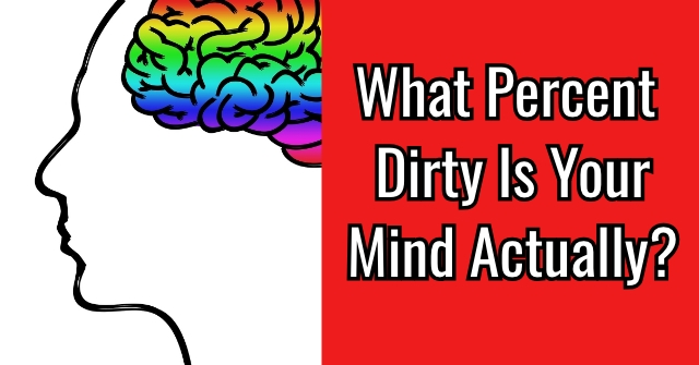 What Percent Dirty Is Your Mind Actually?