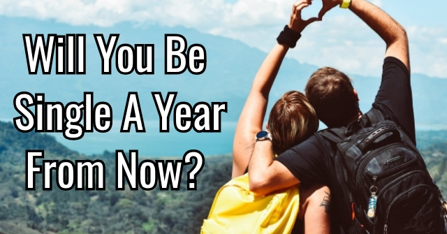 Will You Be Single A Year From Now?