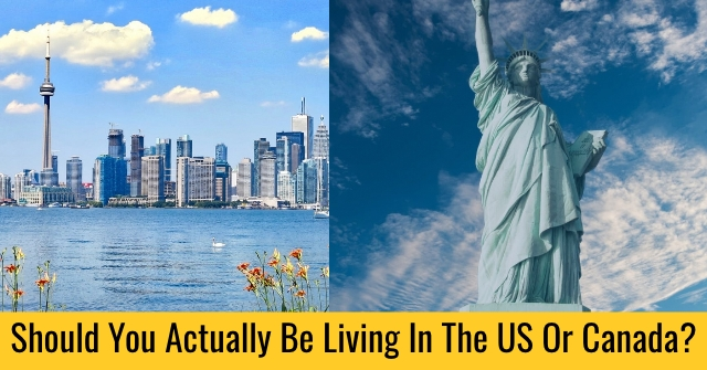 Should You Actually Be Living In The US Or Canada?