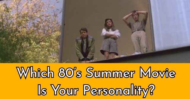 Which 80's Summer Movie Is Your Personality?