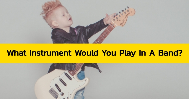 What Instrument Would You Play In A Band?