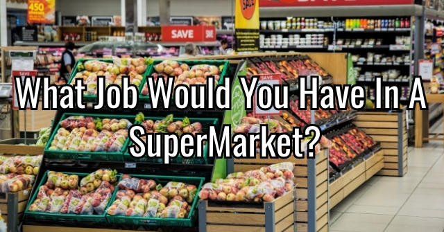 What Job Would You Have In A SuperMarket?