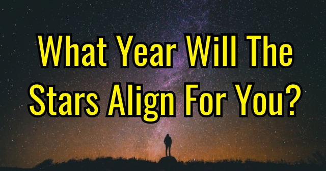 What Year Will The Stars Align For You?