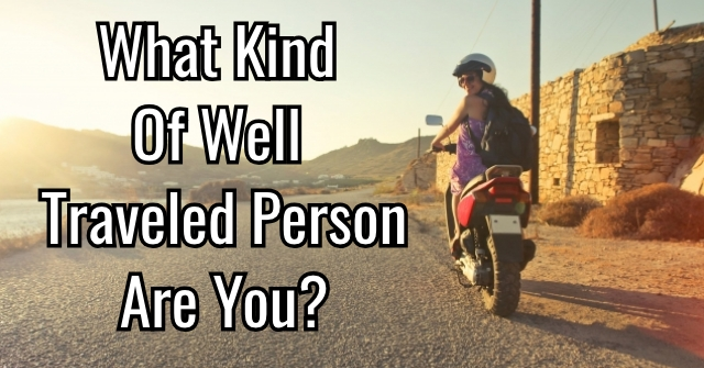 What Kind Of Well Traveled Person Are You?