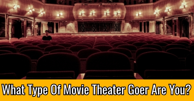 What Type Of Movie Theater Goer Are You?