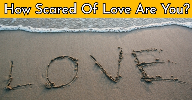 How Scared Of Love Are You?