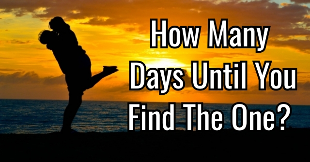 How Many Days Until You Find The One?