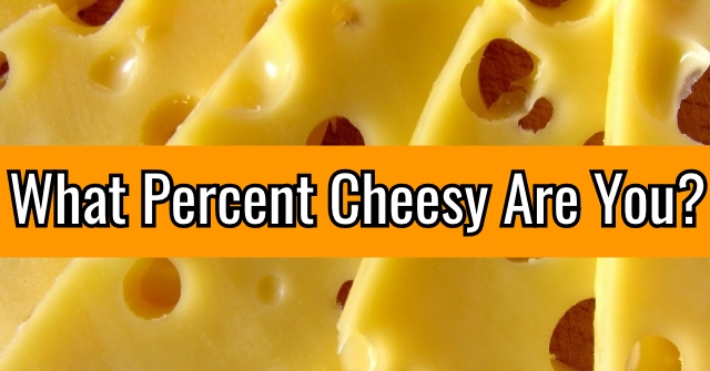 What Percent Cheesy Are You?