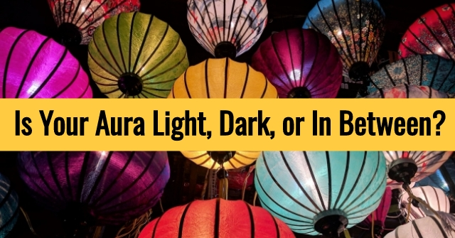 Is Your Aura Light, Dark, or In Between?