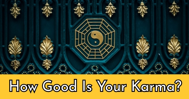 How Good Is Your Karma?