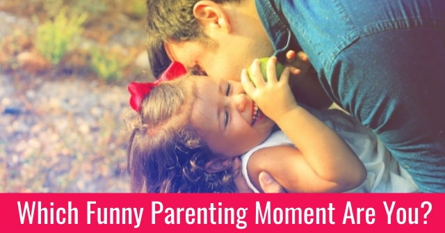 Which Funny Parenting Moment Are You?