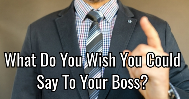 What Do You Wish You Could Say To Your Boss?