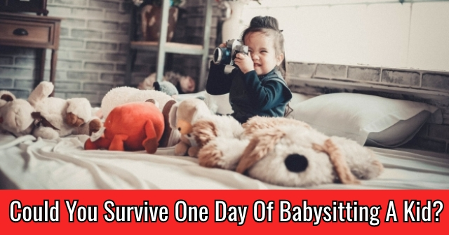 Could You Survive One Day Of Babysitting A Kid?