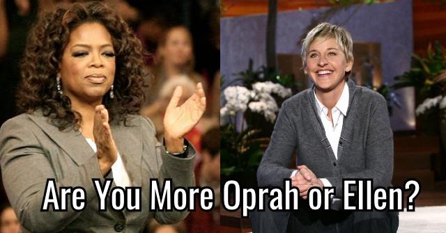 Are You More Oprah or Ellen?