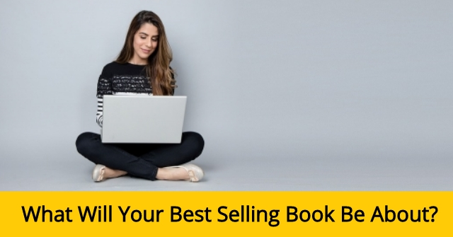 What Will Your Best Selling Book Be About?