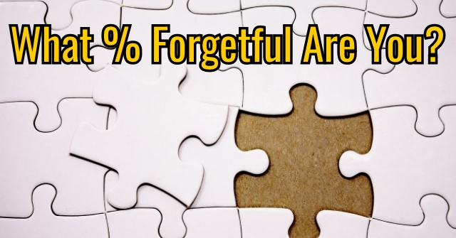 What % Forgetful Are You?