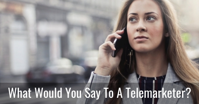 What Would You Say To A Telemarketer?