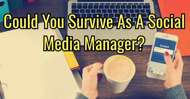 Could You Survive As A Social Media Manager?