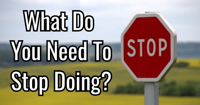 What Do You Need To Stop Doing?