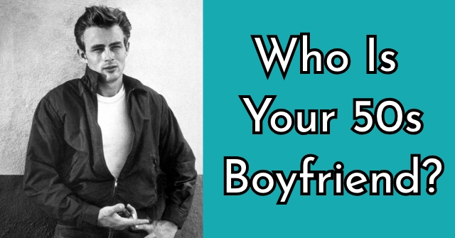 Who Is Your 50s Boyfriend?