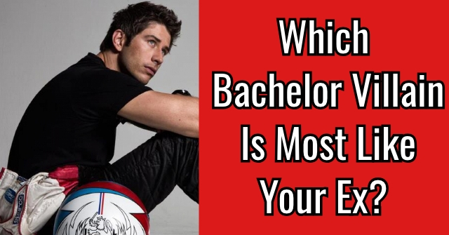 Which Bachelor Villain Is Most Like Your Ex?