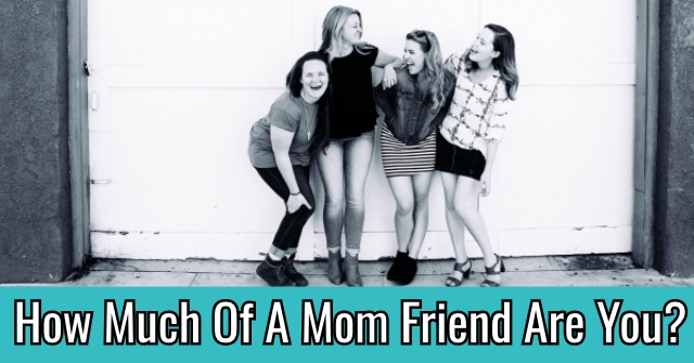 How Much Of A Mom Friend Are You?