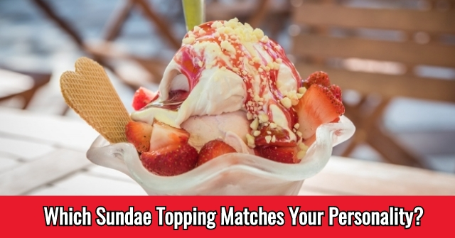 Which Sundae Topping Matches Your Personality?