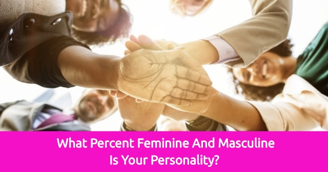 What Percent Feminine And Masculine Is Your Personality?