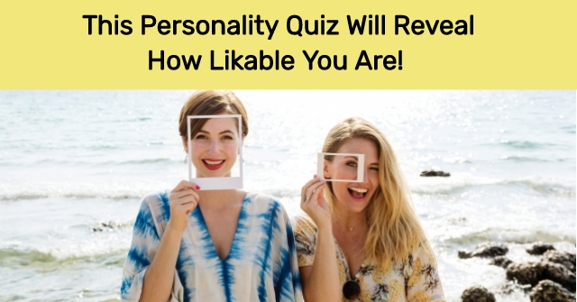 This Personality Quiz Will Reveal How Likable You Are!