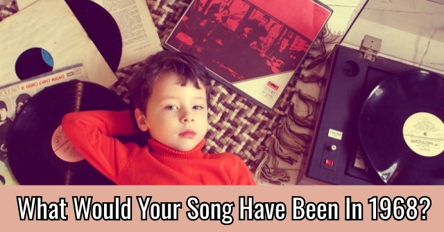 What Would Your Song Have Been In 1968?